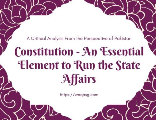Constitution – An Essential Element to Run the State Affairs