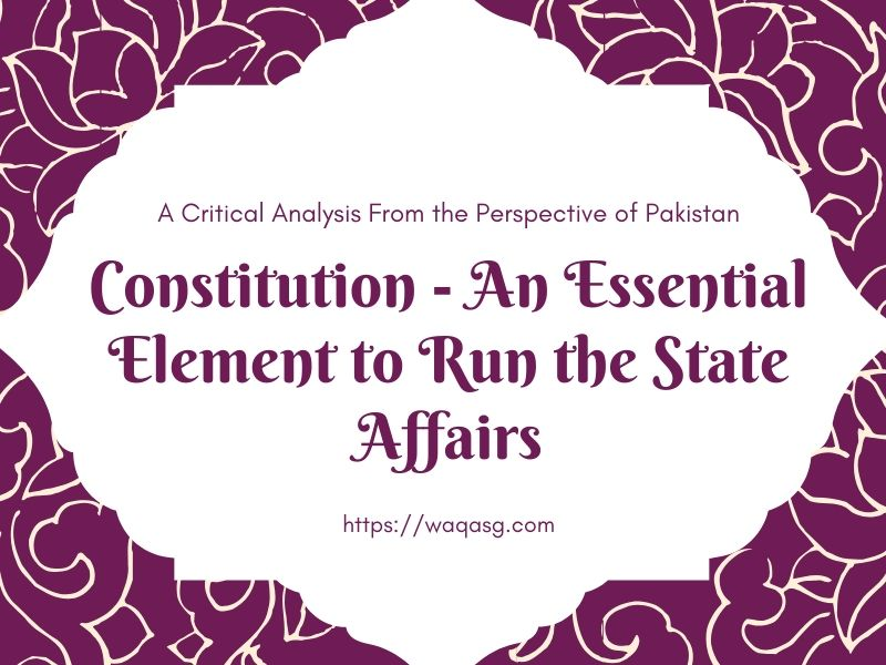 Constitution - An Essential Element to Run the State Affairs